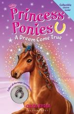 Princess Ponies : A Dream Come True - Chloe Ryder