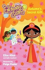 Jim Henson's Enchanted Sisters : Autumn's Secret Gift - Elise Allen