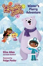 Winter's Flurry Adventure : Enchanted Sisters - Elise Allen