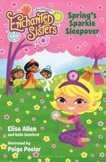 Jim Henson's Enchanted Sisters : Spring's Sparkle Sleepover - Elise Allen