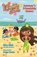 Jim Henson's Enchanted Sisters : Summer's Friendship Games - Elise Allen