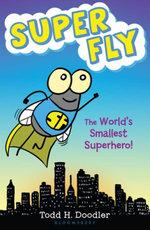 Super Fly : The World's Smallest Superhero! - Todd H. Doodler