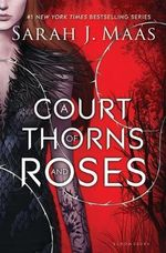 A Court of Thorns and Roses : Court of Thorns and Roses - Sarah J Maas