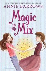 Magic in the Mix - Annie Barrows
