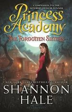 Princess Academy : The Forgotten Sisters - Shannon Hale