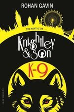 K-9 : Knightley and Son - Rohan Gavin