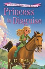 Princess in Disguise : A Tale of the Wide-Awake Princess - E D Baker