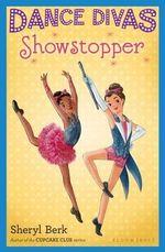 Dance Divas : Showstopper - Sheryl Berk