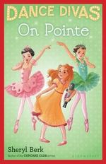 Dance Divas : On Pointe - Sheryl Berk