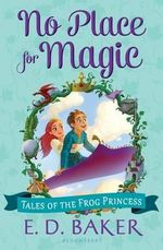 No Place for Magic : Tales of the Frog Princess - E D Baker