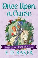 Once Upon a Curse : Tales of the Frog Princess - E D Baker