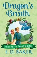 Dragon's Breath : Tales of the Frog Princess - E D Baker