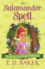 The Salamander Spell : Tales of the Frog Princess - E D Baker