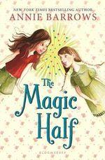 The Magic Half - Annie Barrows