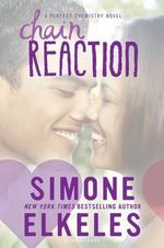 Chain Reaction : Perfect Chemistry Novel - Simone Elkeles