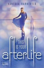 This Is Your Afterlife - Vanessa Barneveld
