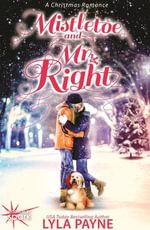 Mistletoe and Mr. Right : A Christmas Romance - Lyla Payne
