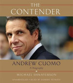 The Contender : A Biography of New York Governor Andrew Cuomo - Michael Shnayerson