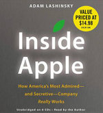 Inside Apple : How America's Most Admired--And Secretive--Company Really Works - Adam Lashinsky