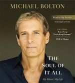 The Soul of it All : My Music, My Life - Michael Bolton