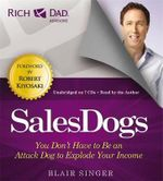 Rich Dad's Advisors: Sales Dogs : You Don't Have to be an Attack Dog to Explode Your Income - Blair Singer