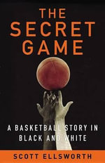 The Secret Game : A Basketball Story in Black and White - Scott Ellsworth