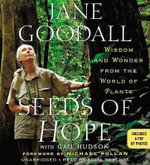 Seeds of Hope : Wisdom and Wonder from the World of Plants - Dr Jane Goodall