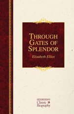 Through Gates of Splendor : Hendrickson Classic Biographies - Elisabeth Elliot