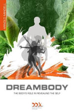 Dreambody : The Body's Role in Healing the Self - Arnold Mindell