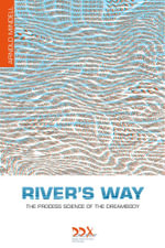 River's Way : The Process Science of the Dreambody - Arnold Mindell