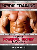 Hybrid Training : The Most Powerful Secret in Fitness - Nick Nilsson