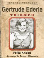Gertrude Ederle : Triumph - Fritz Knapp