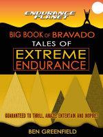 Tales of Extreme Endurance : Endurance Planet's Big Book of Bravado - Ben Greenfield