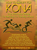 How to Qualify For Kona : The Ultimate Guide to Getting to the Big Island - Ben Greenfield