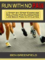 Run With No Pain : A Step-by-Step Exercise Solution for Eliminating Low Back Pain in Athletes - Ben Greenfield