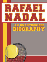 Rafael Nadal : An Unauthorized Biography - Belmont and Belcourt Biographies
