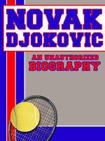 Novak Djokovic : An Unauthorized Biography - Belmont and Belcourt Biographies