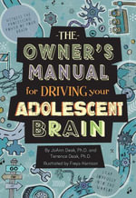 The Owner's Manual for Driving Your Adolescent Brain : Real Questions and Honest Answers about Growing Up - Joann Deak