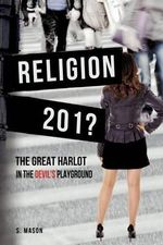 Religion the Great Harlot in the Devil's Playground - S Mason