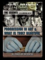 The Essence : A U.S. American Artist Progression in Art & What Is Truly Beautiful - Jr Joseph L Talamante