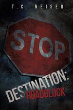 Destination : Roadblock - T C Neiser