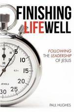 Finishing Life Well - Paul Hughes
