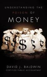 Understanding the Poison of Money - David J Baldwin