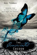 The Consecrated Cocoon - Ann Thomas