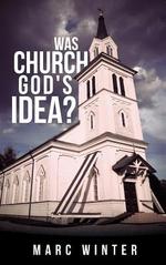 Was Church God's Idea? - Marc Winter