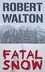 Fatal Snow - Robert Walton