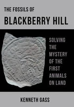 The Fossils of Blackberry Hill : Solving the Mystery of the First Animals on Land - Kenneth Gass