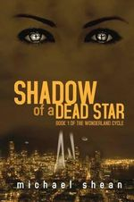 Shadow of a Dead Star : Book One of the Wonderland Cycle - Michael Shean