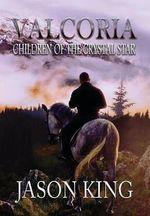 Valcoria : Children of the Crystal Star - Jason King