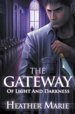 The Gateway of Light and Darkness - Heather Marie